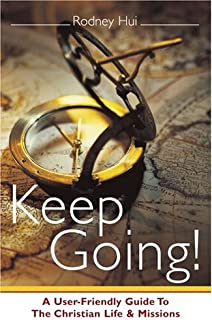Keep Going! A User-Friendly Guide to the Christian Life & Missions