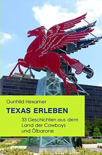 Texas erleben: 33 Geschichten aus dem Land der Cowboys und Ölbarone: 33 Geschichten Aus Dem Land Der Cowboys Und Ölbarone