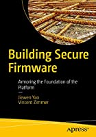 Building Secure Firmware: Armoring the Foundation of the Platform Front Cover