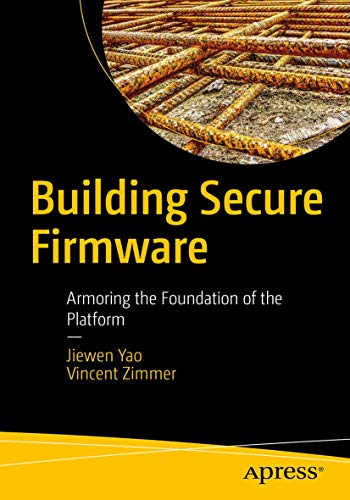 Building Secure Firmware: Armoring the Foundation of the Platform