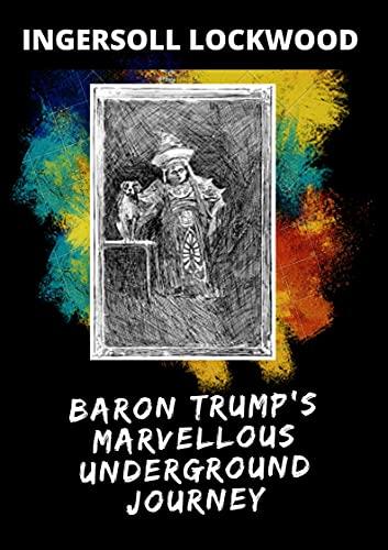 Baron Trump's Marvellous Underground Journey(annotated) (English Edition)