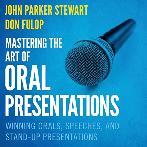 Mastering the Art of Oral Presentations     Winning Orals, Speeches, and Stand-Up Presentations              By:                                                                                                                                 John Parker Stewart,                                                                                        Dan Fulop                               Narrated by:                                                                                                                                 Steve Menasche                      Length: 5 hrs and 34 mins     Not rated yet     Overall 0.0