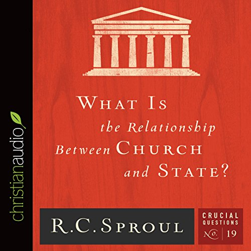 What Is the Relationship Between Church and State? Audiobook By R.C. Sproul cover art
