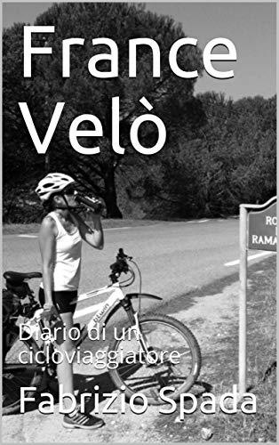 France Velò: Diario di un cicloviaggiatore (Italian Edition)