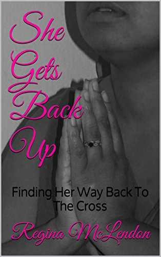 She Gets Back Up: Finding Her Way Back To The Cross