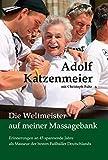 Die Weltmeister auf meiner Massagebank: Erinnerungen an 45 spannende Jahre als Masseur der besten Fußballer Deutschlands (German Edition)