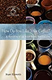 How Do You Like Your Coffee?: ... A Sampling of 14 Bible-Based Meditations (My Coffee-Cup Meditations, Band 13)