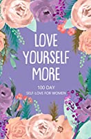 Love Yourself More 100 Day Self-Love for Women: Daily Question Book, Creative Writing for Happiness, Self Care Journal, Self Love Journal