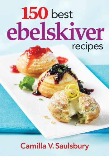 150 Best Ebelskiver Recipes by Camilla Saulsbury