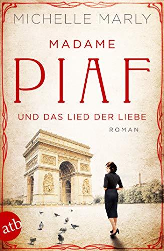 Madame Piaf und das Lied der Liebe: Roman (Mutige Frauen zwischen Kunst und Liebe 9)