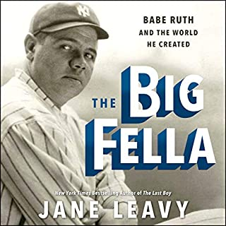 The Big Fella     Babe Ruth and the World He Created              By:                                                                                                                                 Jane Leavy                               Narrated by:                                                                                                                                 Jane Leavy,                                                                                        Fred Sanders                      Length: 22 hrs and 46 mins     59 ratings     Overall 3.7