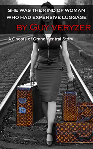She Was the Kind Of Woman Who Had Expensive Luggage: A Ghosts of Grand Central Story (Ghost of Grand Central Stories)