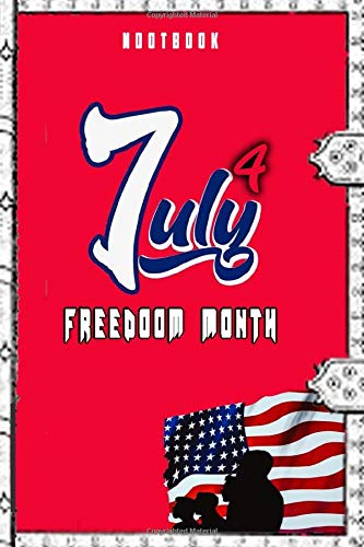 July 4 freedoom month: Great nootebook for 4th july independance day and the month July To express pride in the meanings this month holds for the American people and nice gift to our beloved
