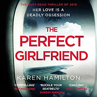 The Perfect Girlfriend                   By:                                                                                                                                 Karen Hamilton                               Narrated by:                                                                                                                                 Anna Friel                      Length: 9 hrs and 29 mins     189 ratings     Overall 3.9