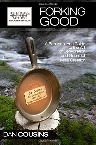 Forking Good: Backpacker's Guide to the Art of Dehydration and Gourmet Meal Creation