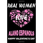 Real Women Love ALANO ESPANOLS Happy Valentine's Day: Valentine's Day Gift , Lined Journal Notebook to Write In for Notes, To Do Lists, Notepad, ... and for all Dogs & Cats Lovers and owners 3