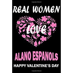Real Women Love ALANO ESPANOLS Happy Valentine's Day: Valentine's Day Gift , Lined Journal Notebook to Write In for Notes, To Do Lists, Notepad, ... and for all Dogs & Cats Lovers and owners 30