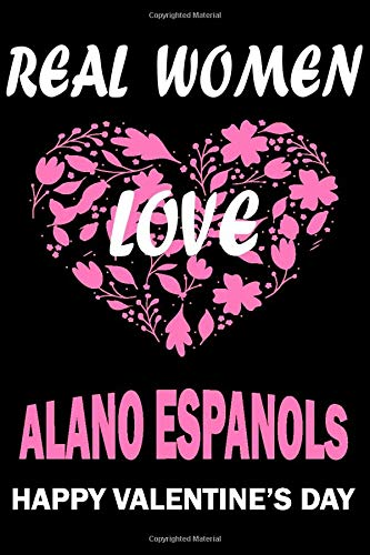 Real Women Love ALANO ESPANOLS Happy Valentine's Day: Valentine's Day Gift , Lined Journal Notebook to Write In for Notes, To Do Lists, Notepad, ... and for all Dogs & Cats Lovers and owners 1
