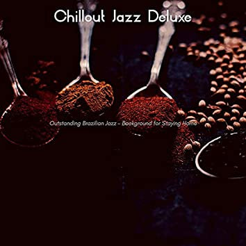Outstanding Brazilian Jazz - Background for Staying Home