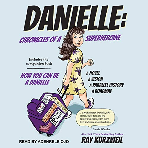 Danielle     Chronicles of a Superheroine and How You Can Be a Danielle              Written by:                                                                                                                                 Ray Kurzweil                               Narrated by:                                                                                                                                 Adenrele Ojo                      Length: 14 hrs and 34 mins     Not rated yet     Overall 0.0