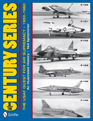The Century Series: The USAF Quest for Air Supremacy, 1950-1960: F-100 O F-101 O F-102 O F-104 O F-105 O F-106