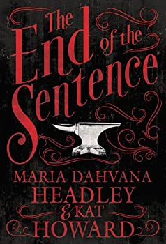 The End of the Sentence by Maria Dahvana Headley and Kat Howard Horrible Monday Horror Book Reviews
