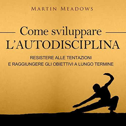 Come sviluppare l'autodisciplina [How to Develop Self-Discipline] audiobook cover art