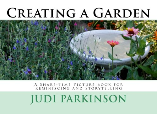 Creating a Garden: A Share-Time Picture Book for Reminiscing and Storytelling (Non-Verbal Reminiscent Books for People with Alzheimer's disease, Dementia and Memory Loss, Band 8)