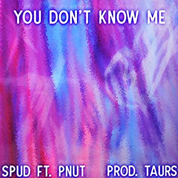 You Don't Know Me (feat. Pnut)