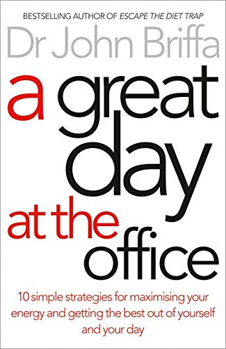A Great Day at the Office: 10 Simple Strategies for Maximising Your Energy and Getting the Best Out of Yourself and Your Day