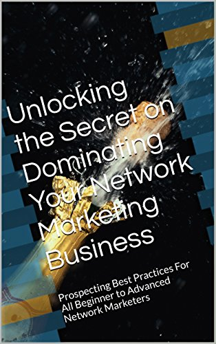 Unlocking the Secret on Dominating Your Network Marketing Business: Prospecting Best Practices For All Beginner to Advanced Network Marketers by [Raymond Reagan]