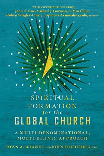 Spiritual Formation for the Global Church: A Multi-Denominational, Multi-Ethnic Approach