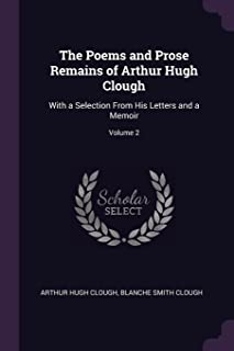 The Poems and Prose Remains of Arthur Hugh Clough: With a Selection from His Letters and a Memoir; Volume 2