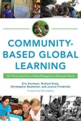"This image is of a book cover, ""Community-Based Global Learning: The Theory and Practice of Ethical Engagement at Home and Abroad,"" by Eric Hartman, by Eric Hartman, Richard C. Kiely, Christopher Boettcher, Jessica Friedrichs, and Rafia Zakaria."