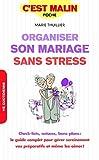 Organiser son mariage sans stress: Check-list, astuces, bons plans : le guide complet pour gérer sereinement ...