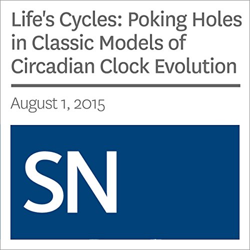 Life's Cycles: Poking Holes in Classic Models of Circadian Clock Evolution  By  cover art