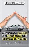 Desvendando os Segredos Para Alugar Carros Para Motoristas de Aplicativo Com Felipe Castro (Portuguese Edition)