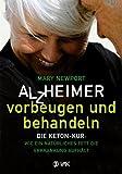 Alzheimer - vorbeugen und behandeln: Die Keton-Kur: Wie ein natürliches Fett die Erkrankung aufhält