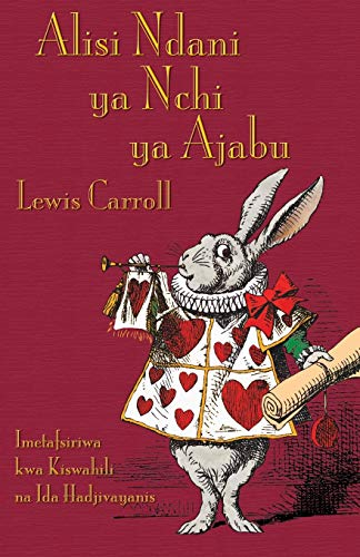 Compare Textbook Prices for Alisi Ndani ya Nchi ya Ajabu: Alice's Adventures in Wonderland in Swahili Swahili Edition Abridged Edition ISBN 9781782011224 by Carroll, Lewis,Tenniel, John,Hadjivayanis, Ida