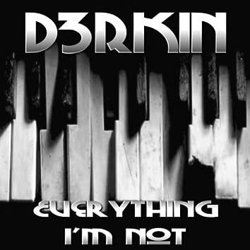 Everything I'm Not
