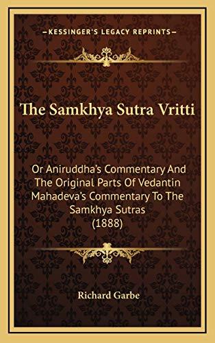 The Samkhya Sutra Vritti: Or Aniruddha's Commentary And The Original Parts Of Vedantin Mahadeva's Commentary To The Samkhya Sutras (1888)