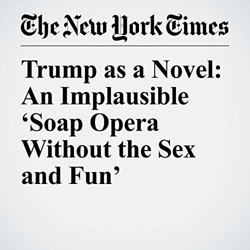 Trump as a Novel: An Implausible 'Soap Opera Without the Sex and Fun' copertina