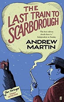The Last Train to Scarborough (Jim Stringer Book 6) by [Andrew Martin]