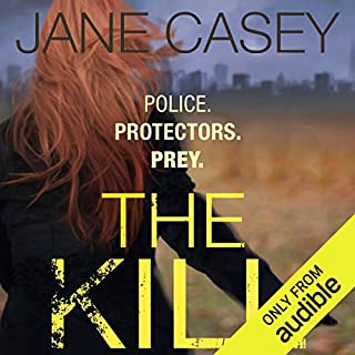 The Kill                   By:                                                                                                                                 Jane Casey                               Narrated by:                                                                                                                                 Sarah Coomes                      Length: 12 hrs and 33 mins     409 ratings     Overall 4.5