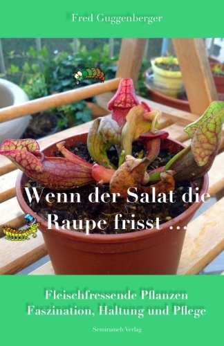 Wenn der Salat die Raupe frisst: Fleischfressende Pflanzen - Faszination und Haltung