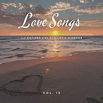 Love Songs - Valentines Day Romantic Dinners, Vol. 15