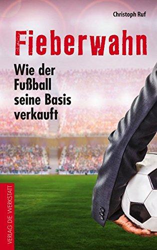 Fieberwahn: Wie der Fußball seine Basis verkauft