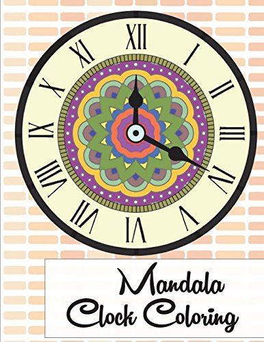 Mandala Clock Coloring: 25 Mandalas Clock And Watch Design, Fun, Easy, and Relaxing, Great for kids and adults, Large Print Book 8.5 x 11 inches