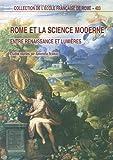 Rome et la science moderne - Entre Renaissance et Lumières