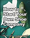 How to Start Your Own Shoe Company: A start-up guide to designing, manufacturing, and marketing shoes. (How shoes are Made, Band 3) - Wade Motawi